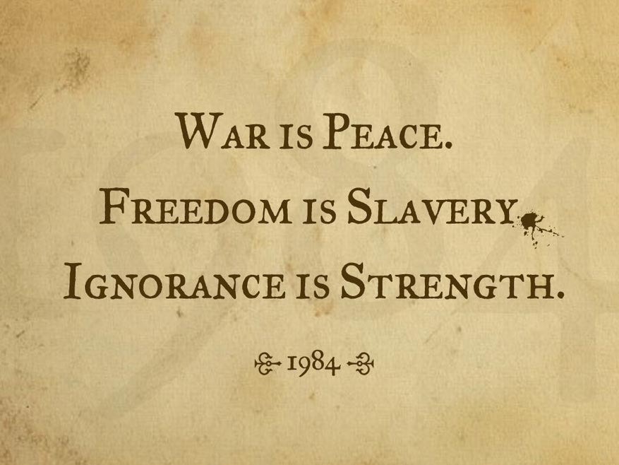War Is Peace Freedom Is Slavery Ignorance Is Strength Paradox
